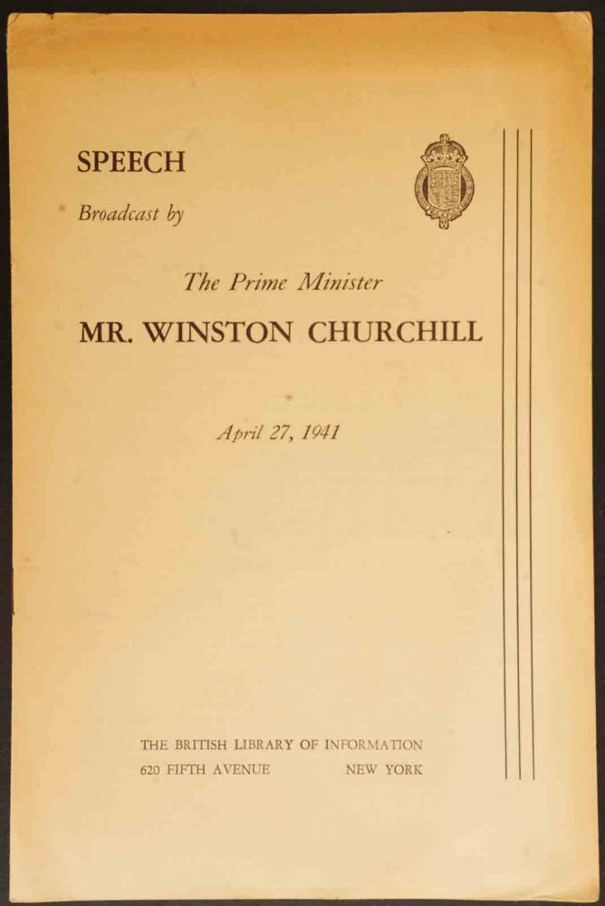 Speech Broadcast by The Prime Minister Mr. Winston Churchill April 27, 1941. Winston S. Churchill.