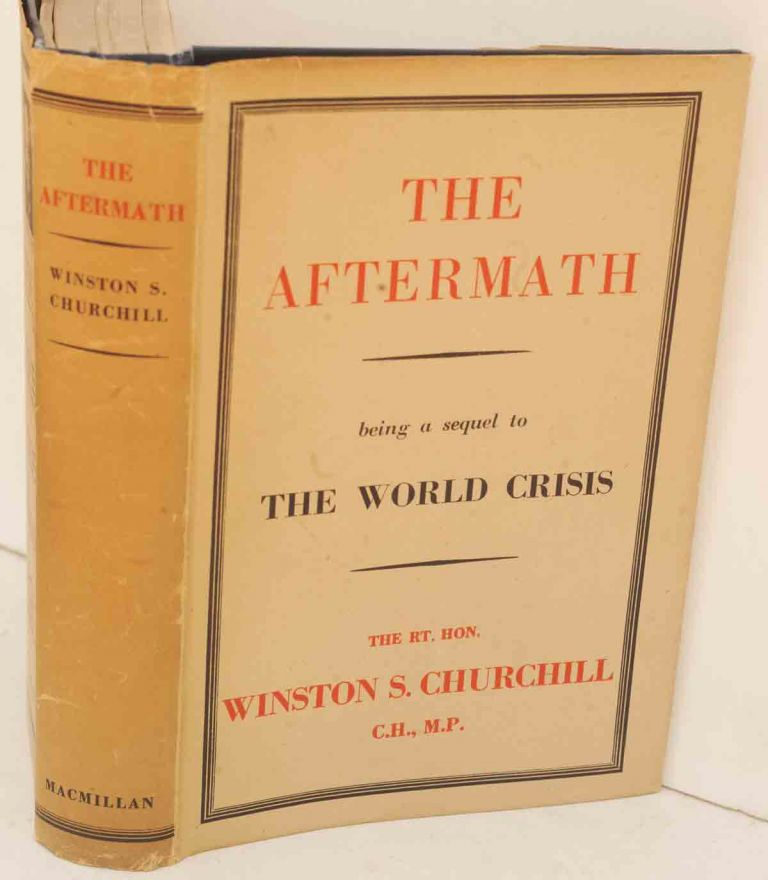 The Aftermath ( A Sequel to The World Crisis). Winston S. Churchill.