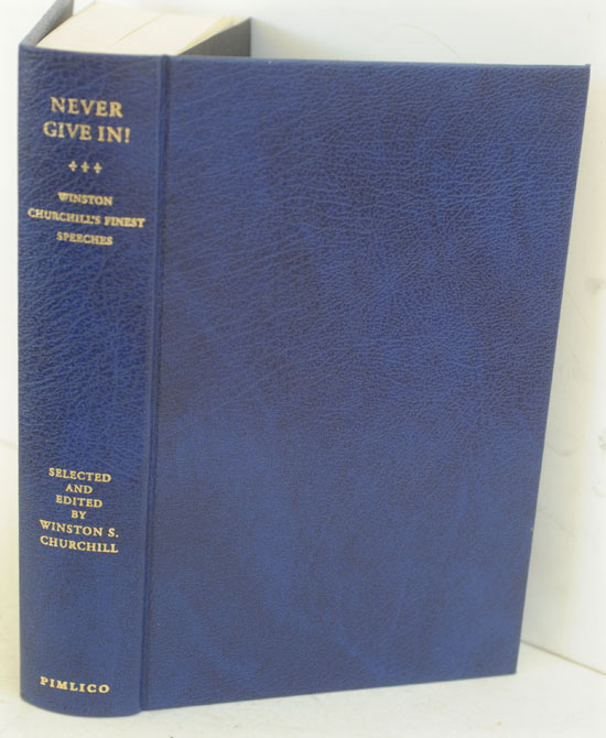 Never Give In!, The Best of Winston Churchill's Speeches (signed limited). Winston S. Churchill, his grandson of same name.