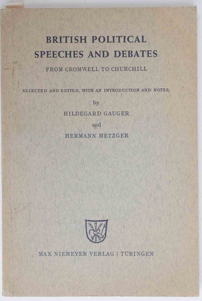 British Political Speeches and Debates, from Cromwell to Churchill. Hildegard Gauger, hermann Metzger.