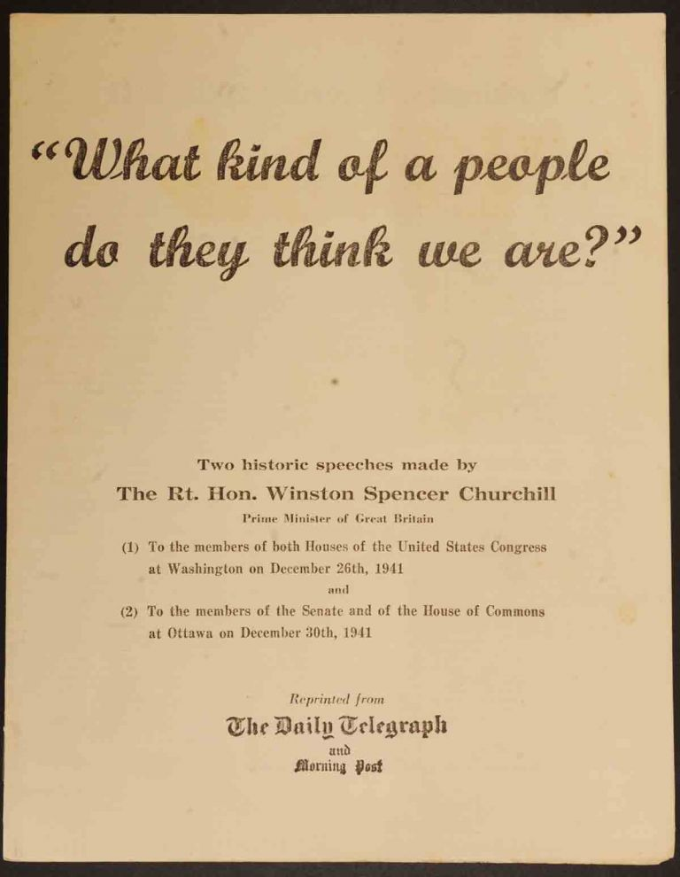 What kind of a people do they think we are? Winston S. Churchill.