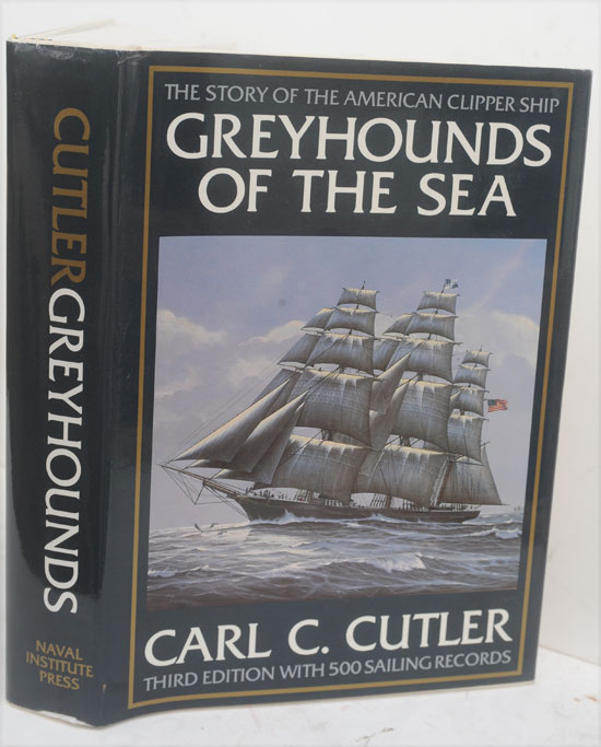 Greyhounds of the Sea: The Story of the American Clipper Ship. Carl C. Cutler.