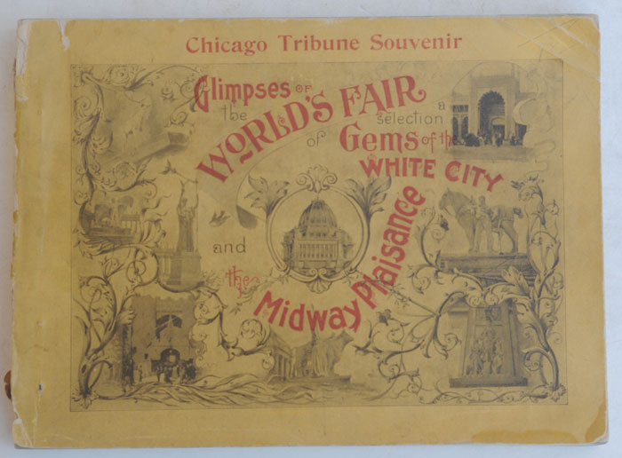 Chicago Tribune glimpses of the World's fair: a selection of gems of the White City seen through the Tribune's camera. anon.