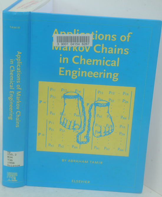 Applications of Markov Chains in Chemical Engineering. Abraham Tamir.