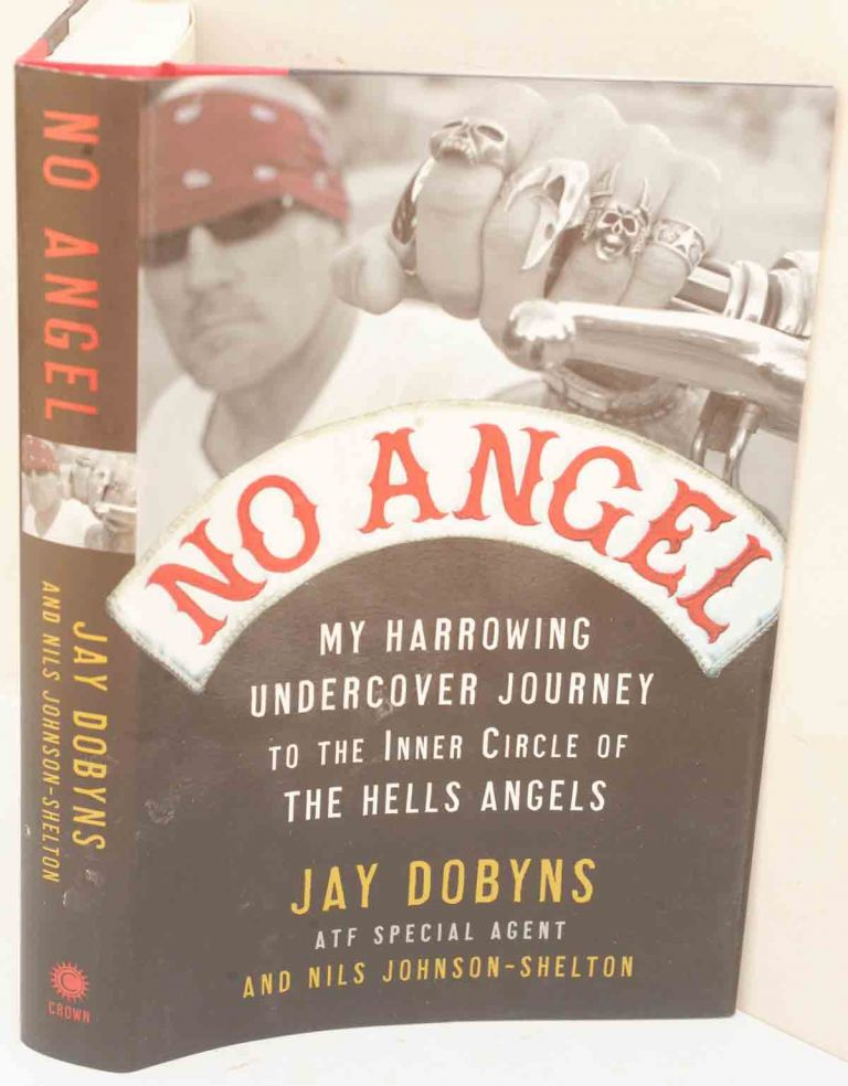 No Angel: My Harrowing Undercover Journey to the Inner Circle of the Hells Angels. Jay Dobyns, Nils Johnson-Shelton.