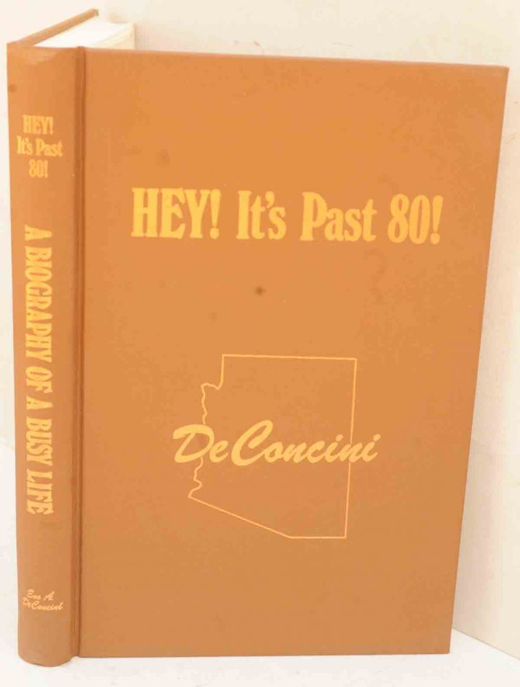 Hey! It's Past 80: A Biography of a Busy Life. Evo A. DeConcini.