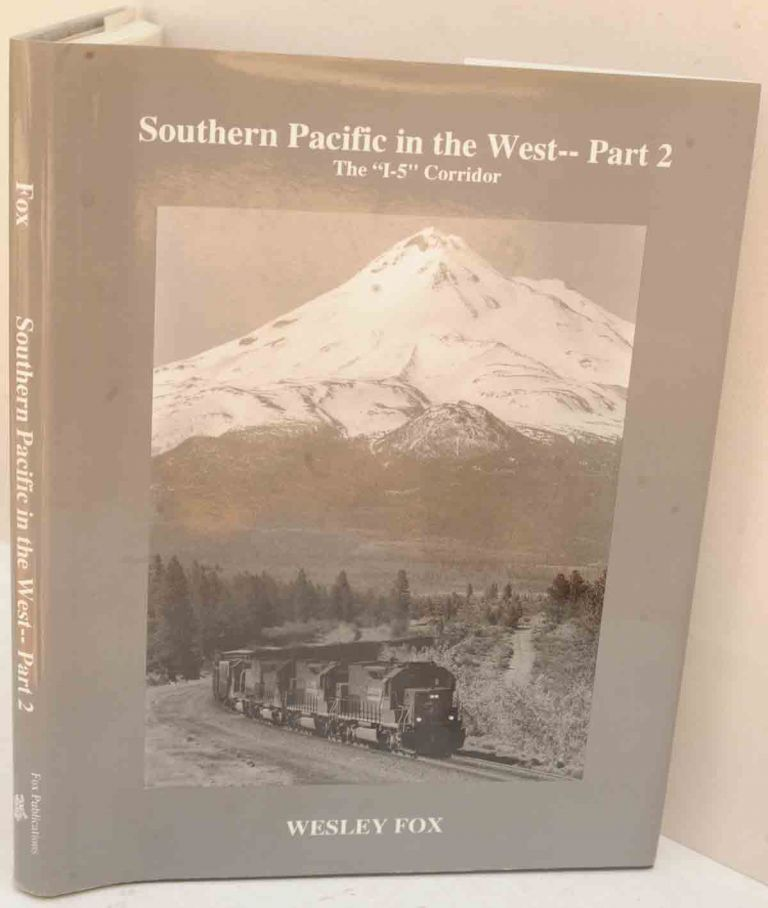 Southern Pacific in the West - Part 2: The I-5 Corridor. Wesley Fox.