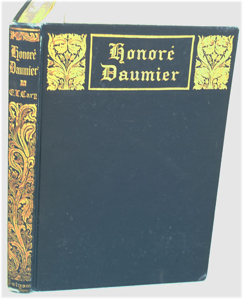 Honore Daumier: A Collection of His Social and Political Caricatures, Together With an Introductory Essay on His Art. Elisabeth Luther Cary.