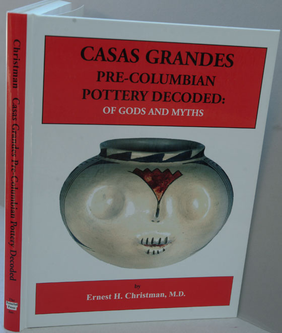 Casas Grandes Pre-Columbian Pottery Decoded: Of Gods and Myths. Ernest H. Christman.