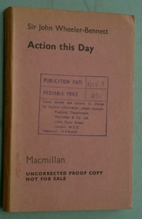 Action This Day, UNCORRECTED PROOF. Sir John Wheeler-Bennett.