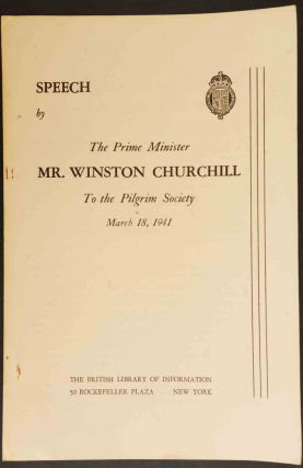 Speech by The Prime Minister Mr. Winston Churchill To the Pilgrim Society March 18, 1941. Winston...