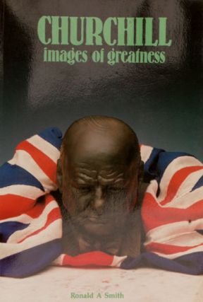 Churchill Images of Greatness. Ronald Smith