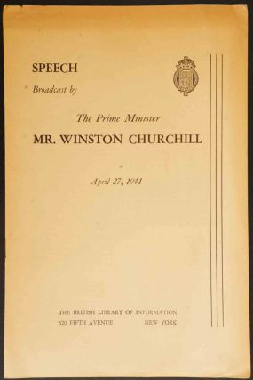 Speech Broadcast by The Prime Minister Mr. Winston Churchill April 27, 1941. Winston S. Churchill