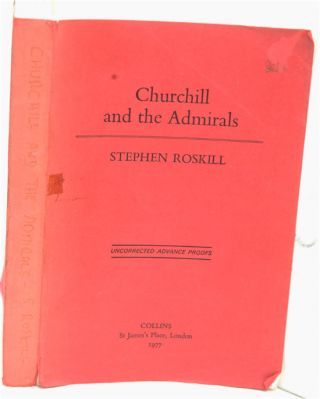 Churchill and the Admirals PROOF. Stephen W. Roskill