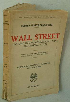 Wall Street: Histoire de la Bourse de New-York des Origines a 1930. Robert Irving Warshow, a,...
