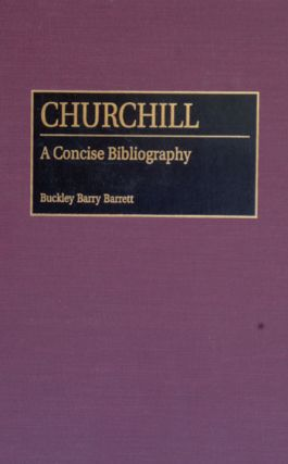 Churchill A Concise Bibliography. Buckley Barry Barrett