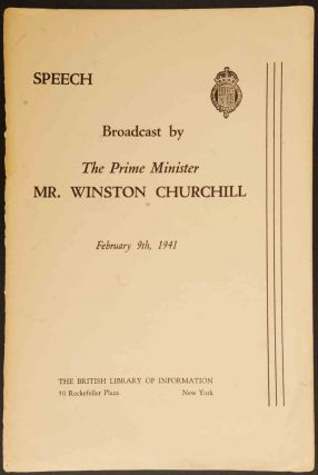 Speech Broadcast by The Prime Ministe Mr. Winston Churchill February 9, 1941. Winston S. Churchill.