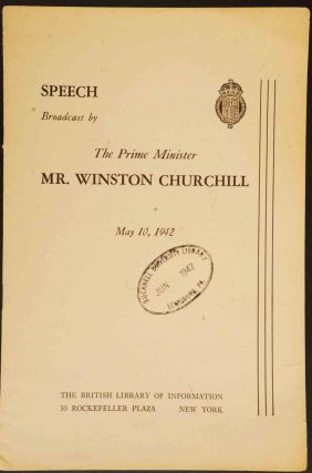 Speech Broadcast by The Prime Minister Mr. Winston Churchill May 10, 1942. Winston S. Churchill