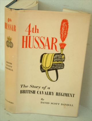 4th Hussar, The Story of a British Cavalry Regiment. David Scott Daniell, Winston S. Churchill