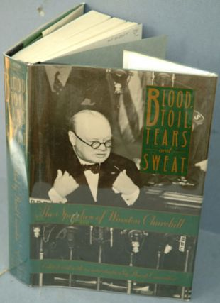 Blood, Toil, Tears and Sweat - Winston Churchill's famous Speeches. Winston S. Churchill, David...