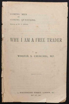 Why I am a Free Trader (Coming Men on Coming Questions). Winston S. Churchill