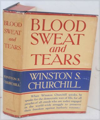Blood Sweat and Tears. Winston S. Churchill