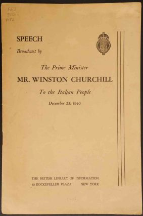 Speech Broadcast by The Prime Ministe Mr. Winston Churchill To the Italian People, December 23, 1940. Winston S. Churchill.