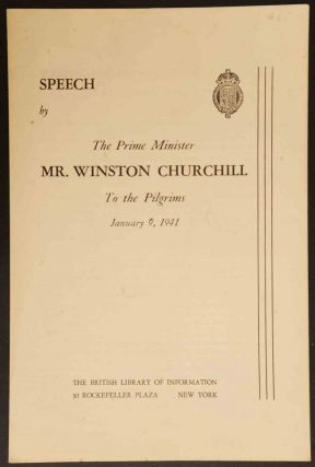 Speech by The Prime Minister Mr. Winston Churchill To the Pilgrims January 9, 1941. Winston S....