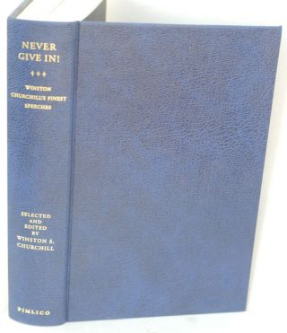 Never Give In!, The Best of Winston Churchill's Speeches. Winston S. Churchill, his grandson of...