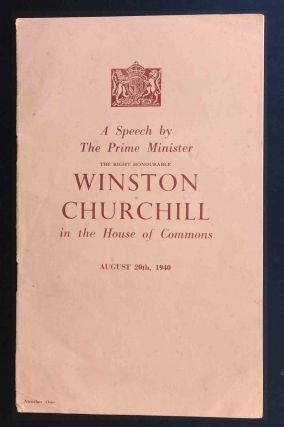 A Speech by the Prime Minister August 20th, 1940. Winston S. Churchill