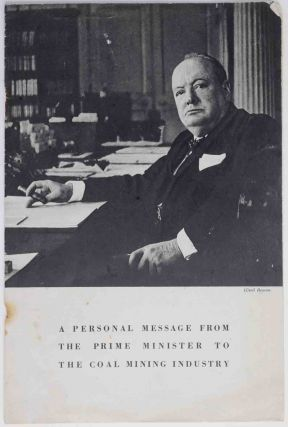A Personal Message from the Prime Minister to the Coal Mining Industry. Winston S. Churchill.