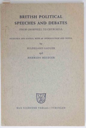 British Political Speeches and Debates, from Cromwell to Churchill. Hildegard Gauger, hermann...
