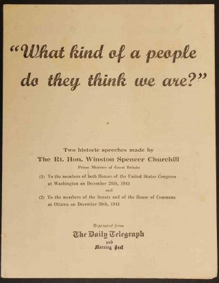 What kind of a people do they think we are? Winston S. Churchill
