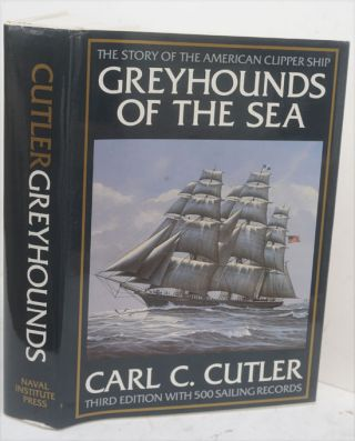 Greyhounds of the Sea: The Story of the American Clipper Ship. Carl C. Cutler