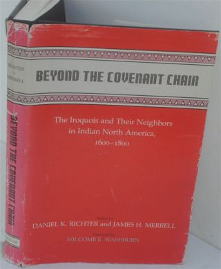 Beyond the Covenant Chain: The Iroquois and Their Neighbors in Indian North America, 1600-1800....