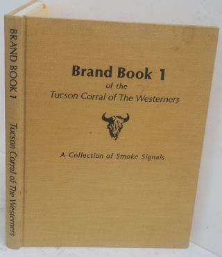 Brand Book 1 of the Tucson Corral of the Westerners A Collection of Smoke Signals, Numbers 1-10,...