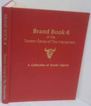 Brand Book 4 of the Tucson Corral of the Westerners A Collection of Smoke Signals, Numbers 31-4,...