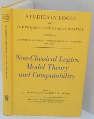 Non-Classical Logics, Model Theory, and Computability: Proceedings of the Third Latin-American symposium on Mathematical Logic, Campinas, Brazil, July 11-17, 1976. A. I. Arruda, N. C. A. da Costa, R. Chuaqui.
