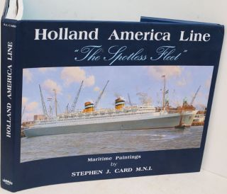 Holland America Line: The Spotless Fleet. Stephen J. Card