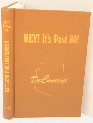 Hey! It's Past 80: A Biography of a Busy Life. Evo A. DeConcini