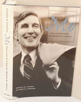 Mo: The Life and Times of Morris K. Udall. Donald W. Carson, James W. Johnson.