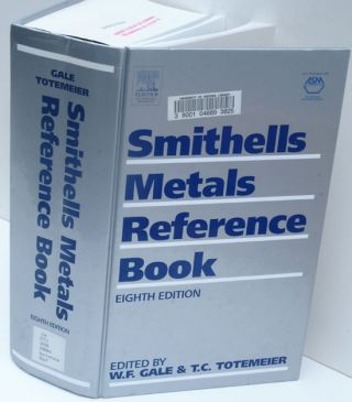 Smithells Metals Reference Book, Eighth Edition. W. F. Gale, T. C. Totemeier